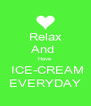Relax And  Have  ICE-CREAM EVERYDAY - Personalised Poster A4 size