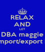RELAX AND LET DBA maggie import/export it - Personalised Poster A4 size