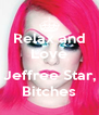 Relax and Love  Jeffree Star, Bitches - Personalised Poster A4 size