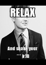 RELAX And shake your *** k JB - Personalised Poster A4 size