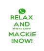 RELAX AND WHATSAPP MACKIE !NOW! - Personalised Poster A4 size