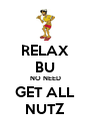 RELAX BU NO NEED GET ALL NUTZ - Personalised Poster A4 size