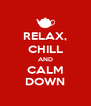 RELAX, CHILL AND CALM DOWN - Personalised Poster A4 size