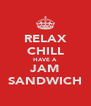 RELAX CHILL HAVE A JAM SANDWICH - Personalised Poster A4 size