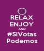 RELAX ENJOY AND #SiVotas Podemos - Personalised Poster A4 size