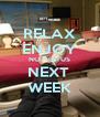 RELAX ENJOY NO HIATUS NEXT  WEEK - Personalised Poster A4 size