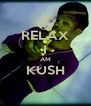 RELAX I AM KUSH  - Personalised Poster A4 size