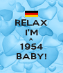 RELAX I'M A  1954 BABY! - Personalised Poster A4 size