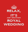 RELAX, IT'S JUST ANOTHER ROYAL WEDDING - Personalised Poster A4 size