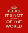 RELAX IT'S NOT THE END OF THE WORLD - Personalised Poster A4 size