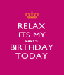 RELAX ITS MY BABY'S BIRTHDAY TODAY - Personalised Poster A4 size
