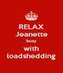 RELAX Jeanette busy with loadshedding - Personalised Poster A4 size