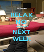 RELAX NO  HIATUS NEXT  WEEK - Personalised Poster A4 size