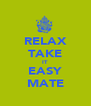 RELAX TAKE IT EASY MATE - Personalised Poster A4 size