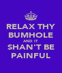 RELAX THY BUMHOLE AND IT SHAN'T BE PAINFUL - Personalised Poster A4 size
