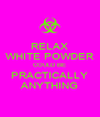 RELAX WHITE POWDER COULD BE PRACTICALLY ANYTHING - Personalised Poster A4 size