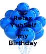 Relax YuhSelf 2Day Is my Birthday - Personalised Poster A4 size