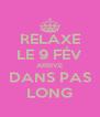 RELAXE LE 9 FÉV ARRIVE DANS PAS LONG - Personalised Poster A4 size