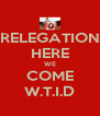 RELEGATION HERE WE COME W.T.I.D - Personalised Poster A4 size
