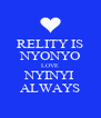 RELITY IS NYONYO LOVE NYINYI ALWAYS - Personalised Poster A4 size