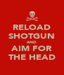 RELOAD SHOTGUN AND AIM FOR THE HEAD - Personalised Poster A4 size