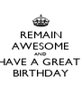 REMAIN AWESOME AND HAVE A GREAT  BIRTHDAY - Personalised Poster A4 size