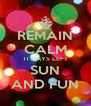 REMAIN CALM 11 DAYS LEFT SUN AND FUN - Personalised Poster A4 size
