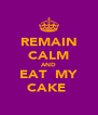 REMAIN CALM AND EAT  MY CAKE  - Personalised Poster A4 size