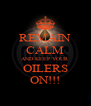 REMAIN CALM AND KEEP YOUR OILERS ON!!! - Personalised Poster A4 size