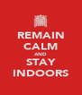 REMAIN CALM AND STAY INDOORS - Personalised Poster A4 size