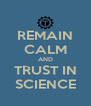 REMAIN CALM AND TRUST IN SCIENCE - Personalised Poster A4 size