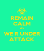 REMAIN CALM AS WE R UNDER ATTACK - Personalised Poster A4 size