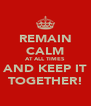 REMAIN CALM AT ALL TIMES AND KEEP IT TOGETHER! - Personalised Poster A4 size