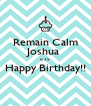 Remain Calm Joshua  is 25 Happy Birthday!!  - Personalised Poster A4 size