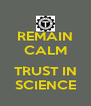 REMAIN CALM  TRUST IN SCIENCE - Personalised Poster A4 size