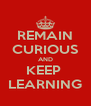 REMAIN CURIOUS AND KEEP  LEARNING - Personalised Poster A4 size