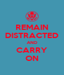 REMAIN DISTRACTED AND CARRY ON - Personalised Poster A4 size