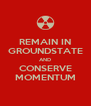REMAIN IN GROUNDSTATE AND CONSERVE MOMENTUM - Personalised Poster A4 size