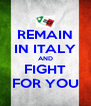 REMAIN IN ITALY AND FIGHT FOR YOU - Personalised Poster A4 size