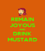 REMAIN JOYOUS AND DRINK MUSTARD - Personalised Poster A4 size
