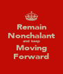 Remain Nonchalant and keep Moving Forward - Personalised Poster A4 size