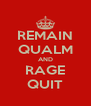 REMAIN QUALM AND RAGE QUIT - Personalised Poster A4 size