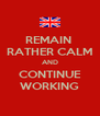 REMAIN  RATHER CALM AND CONTINUE WORKING - Personalised Poster A4 size