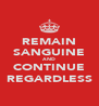 REMAIN SANGUINE AND CONTINUE REGARDLESS - Personalised Poster A4 size