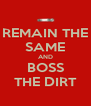 REMAIN THE SAME AND BOSS THE DIRT - Personalised Poster A4 size