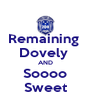 Remaining  Dovely  AND Soooo Sweet - Personalised Poster A4 size