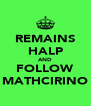 REMAINS HALP AND FOLLOW MATHCIRINO - Personalised Poster A4 size