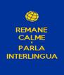 REMANE CALME E PARLA INTERLINGUA - Personalised Poster A4 size