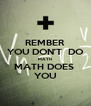 REMBER YOU DON'T  DO MATH MATH DOES  YOU - Personalised Poster A4 size