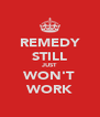REMEDY STILL JUST WON'T WORK - Personalised Poster A4 size